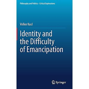 Identity and the Difficulty of Emancipation by Volker Kaul