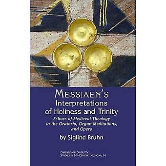 Messiaen's Interpretations of Holiness and Trinity: Echoes of Medieval Theology in the Oratorio, Organ Meditations, and Opera (Dimension and Diversity: Studies in 20th-century Music)