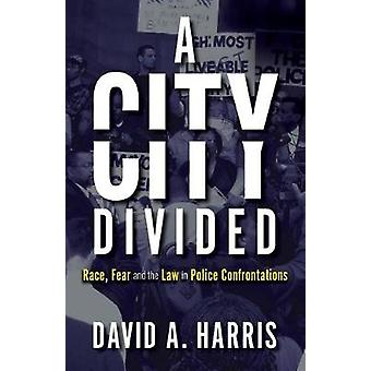 A City Divided - Race - Fear and the Law in Police Confrontations by D