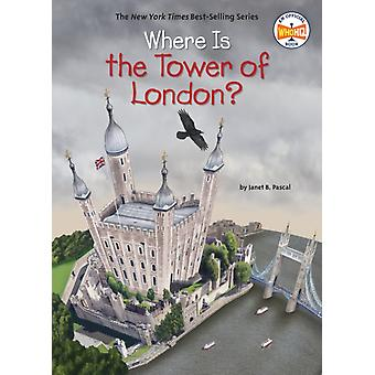 Where Is The Tower Of London by Janet B Pascal
