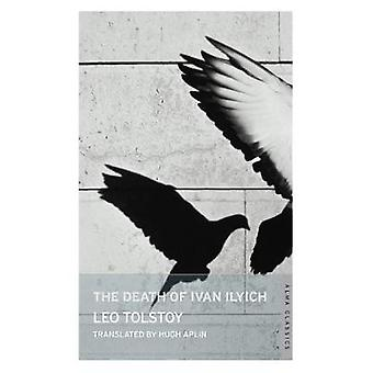 The Death of Ivan Ilyich New Translation by Tolstoy & Leo