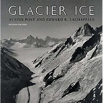 Glacier Ice  Revised Edition by Austin Post & Edward R LaChapelle