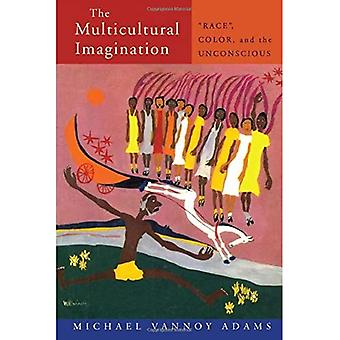 The Multicultural Imagination: Race, Color and the Unconscious