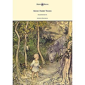 Irish Fairy Tales - Illustrated by Arthur Rackham by James Stephens -