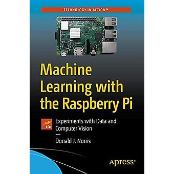 Machine Learning with the Raspberry Pi - Experiments with Data and Com
