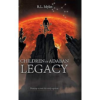 Children of Adaban - Legacy - Book 1 by R L Myles - 9781645597803 Book