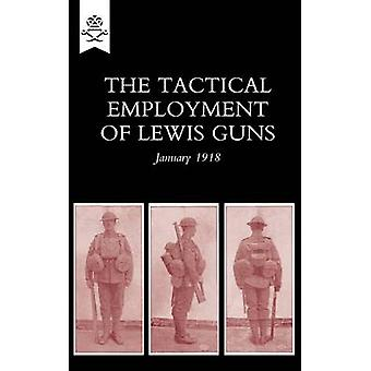 The Tactical Employment of Lewis Guns - January 1918 by The General S