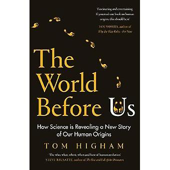 The World Before Us How Science is Revealing a New Story of Our Human Origins
