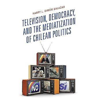 Television Democracy and the Mediatization of Chilean Politics Communication Globalization  Cultural Identity Communication Globalization and Cultural Identity