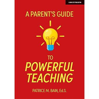 A Parents Guide to Powerful Teaching by Patrice Bain