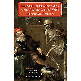 Crises in Economic and Social History A Comparative Perspective by Brown & A T