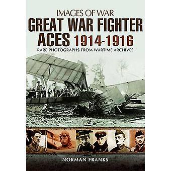Great War Fighter Aces 1914 1916 von Norman Franks
