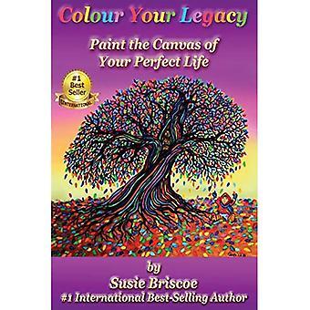 Pokoloruj swoje dziedzictwo: pomaluj płótno swojego idealnego życia (pokoloruj swoje dziedzictwo)