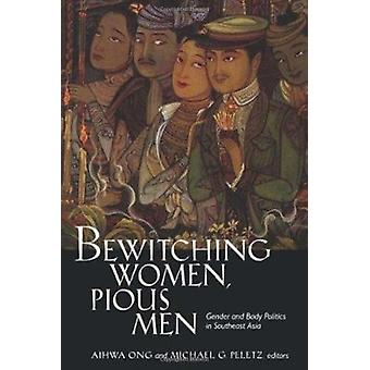 Bewitching Women - Pious Men - Gender and Body Politics in Southeast A