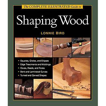 Complete geïllustreerde gids voor het vormgeven van hout door Lonnie Bird - 978162710