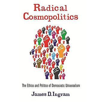 Radikale Cosmopolitics - etikk og politikk av demokratiske Universa