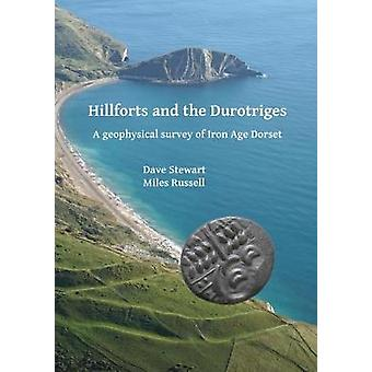 Hillforts and the Durotriges - A geophysical survey of Iron Age Dorset