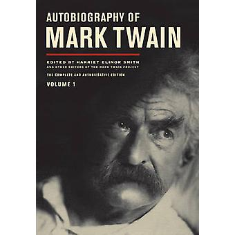 Autobiography of Mark Twain - The Complete and Authoritative Edition -