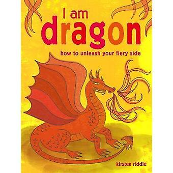 Ik ben Dragon - hoe te om uw vurige te kant door Kirsten Riddle - 97817