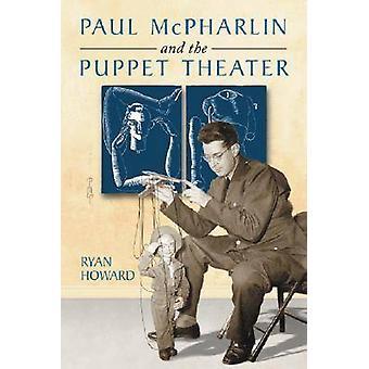 Paul McPharlin e o teatro de fantoches por Ryan Howard - 9780786424337
