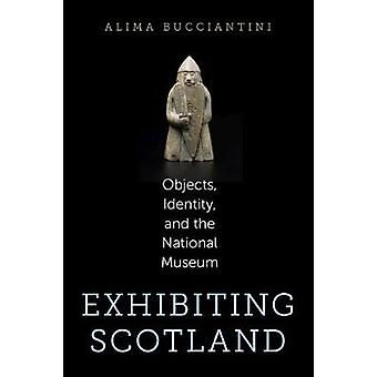 Exhibiting Scotland - Objects - Identity - and the National Museum by