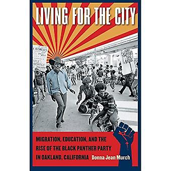 Living for the City: Migration, Education, and the Rise of the Black Panther Party in Oaklan...