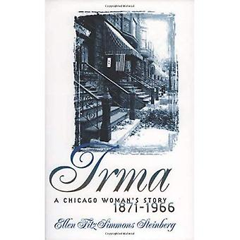 Irma: Chicago kvinnans berättelse, 1871-1966