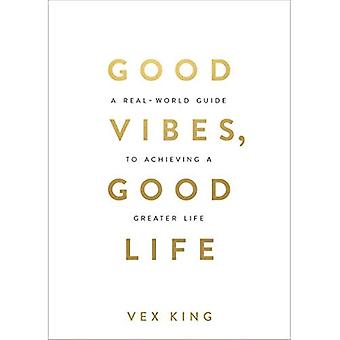 Good Vibes, Good Life: How� Self-Love Is the Key to Unlocking Your Greatness
