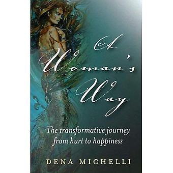 En kvinnas sätt: omvälvande resan från Hurt till lycka