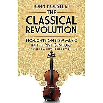 De klassieke revolutie: Gedachten over nieuwe muziek in de 21ste eeuw herziene en uitgebreide editie