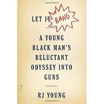 Låt det Bang: En ung svart mans ovilliga odyssé i Guns