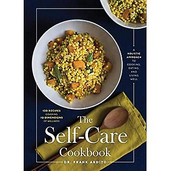 The Self-Care Cookbook: A Holistic Approach to Cooking, Eating, and Living� Well