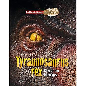 Tyrannosaurs Rex: Prehistoric Beasts Uncovered� - King of the Dinosaurs
