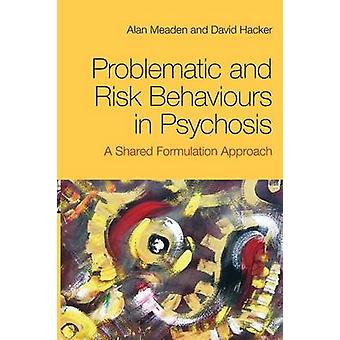 Problematic and Risk Behaviours in Psychosis by Meaden & Alan Birmingham and Solihull Mental Health Trust & UKHacker & David University Hospital Birmingham Regional Neuroscience Centre & UK