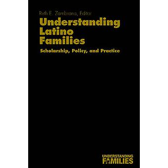 Understanding Latino Families Scholarship Policy and Practice by Zambrana & Ruth Enid & Prof.