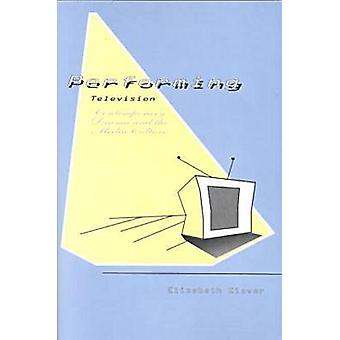 Performing Television  Contemporary Drama and the Media Culture by Southern Illinois University Carbondale Elizabeth Klaver Associate Professor of English USA