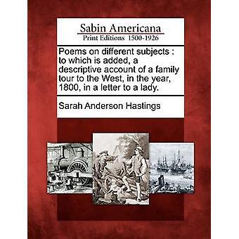 Poesie su vari argomenti a cui viene aggiunto un account descrittivo di una gita in famiglia ad ovest durante l'anno 1800 in una lettera ad una signora. da Hastings & Sarah Anderson