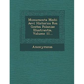 Monumenta Medii Aevi Historica Res Gestas Poloniae Illustrantia volym 11... av anonym