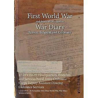 27 DIVISION Headquarters Branches and Services Royal Army Ordnance Corps Deputy Assistant Director Ordnance Services  1 June 1915  30 November 1915 First World War War Diary WO9522564 by WO9522564