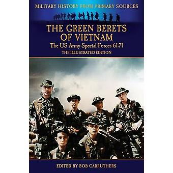 The Green Berets of Vietnam  The U.S. Army Special Forces 6171  The Illustrated Edition by Kelly & Francis John