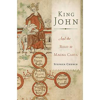 King John - And the Road to Magna Carta by Stephen Church - S D Church