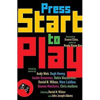 Press Start to Play by Daniel H. Wilson - John Joseph Adams - 9781101