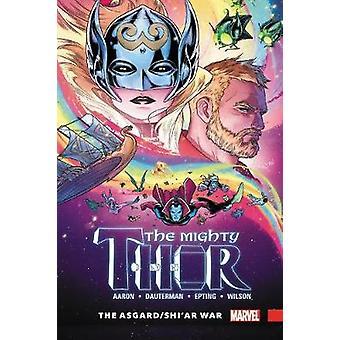 Mighty Thor Vol. 3 - The Asgard/shi'ar War by Jason Aaron - 9781302903