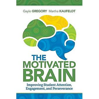 The Motivated Brain - Improving Student Attention - Engagement - and P
