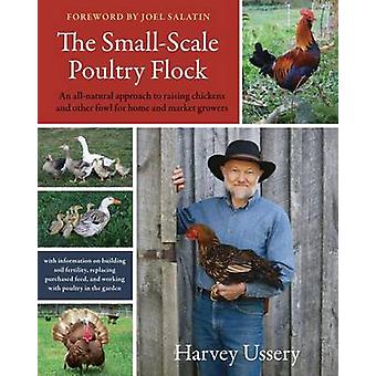 The Small-Scale Poultry Flock - An All-Natural Approach to Raising Chi