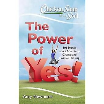 Chicken Soup For The Soul - The Power Of Yes! - 101 Stories about Adven