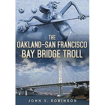The Oakland-San Francisco Bay Bridge Troll by John V. Robinson - 9781