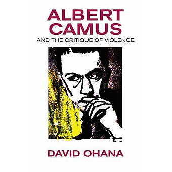 Albert Camus and the Critique of Violence by David Ohana - 9781845198
