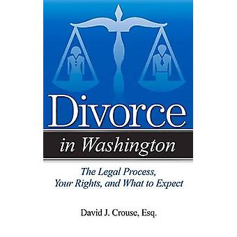 Divorce in Washington - The Legal Process - Your Rights - and What to