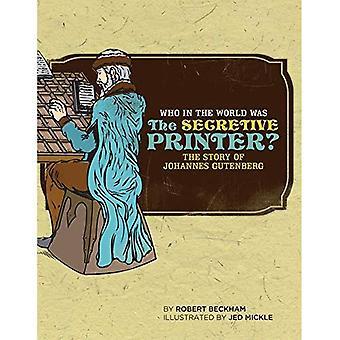 Hvem i verden var hemmelighetsfull skriveren?: historien om Johannes Gutenberg